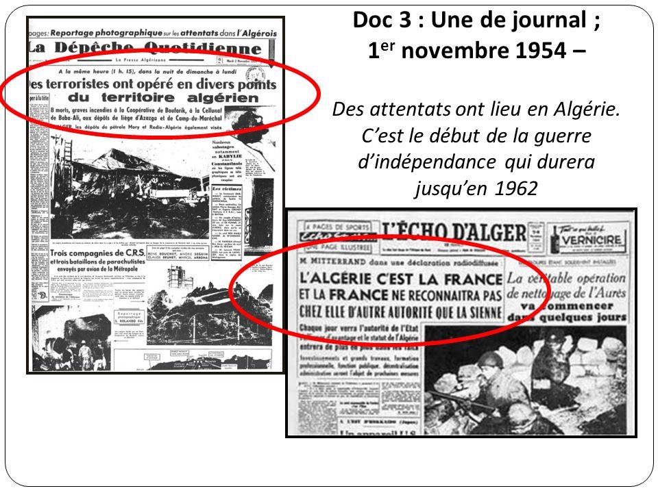 . Doc 3 : Une de journal ; 1 er novembre 1954 – Des attentats ont lieu en Algérie. Cest le début de la guerre dindépendance qui durera jusquen 1962