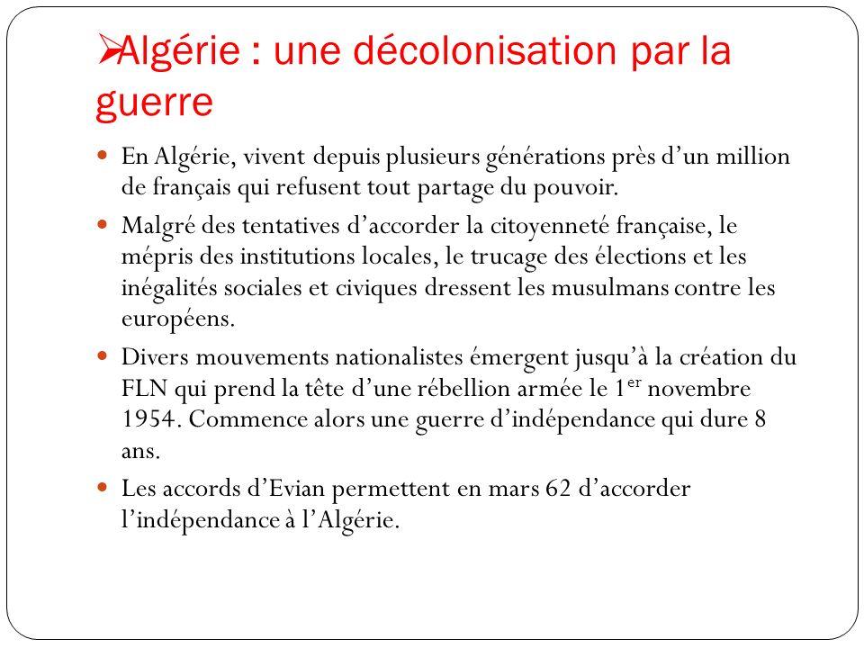 Algérie : une décolonisation par la guerre En Algérie, vivent depuis plusieurs générations près dun million de français qui refusent tout partage du p