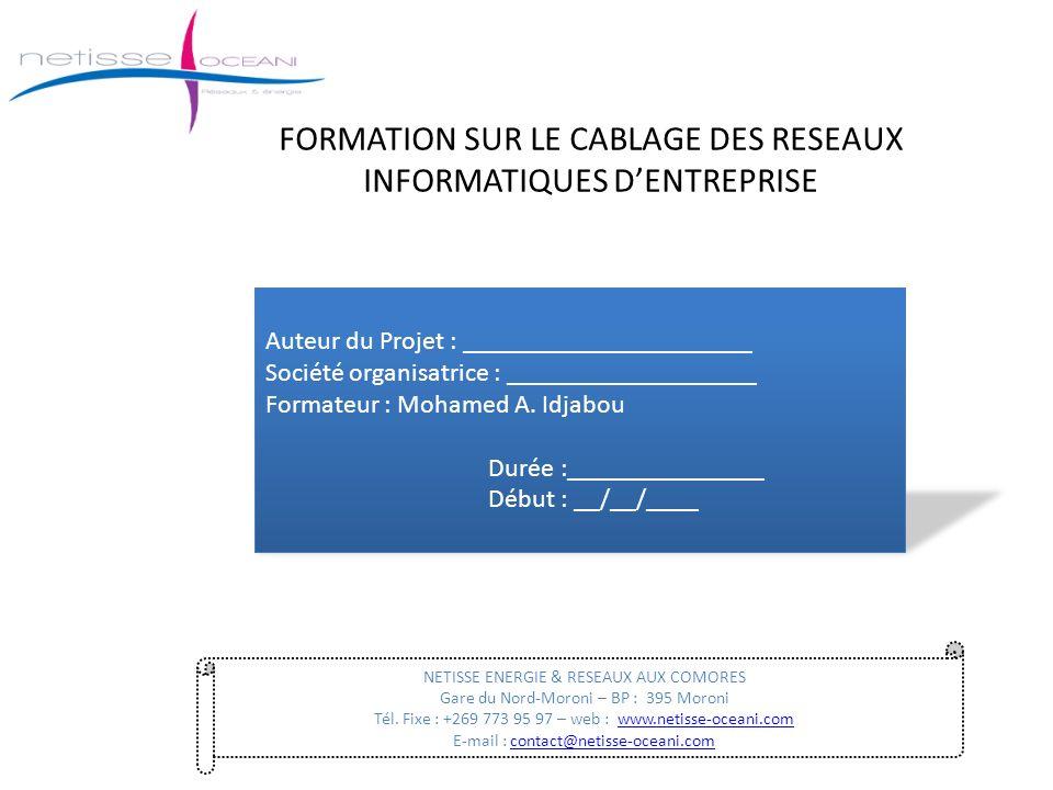 FORMATION SUR LE CABLAGE DES RESEAUX INFORMATIQUES DENTREPRISE Auteur du Projet : ______________________ Société organisatrice : ___________________ Formateur : Mohamed A.