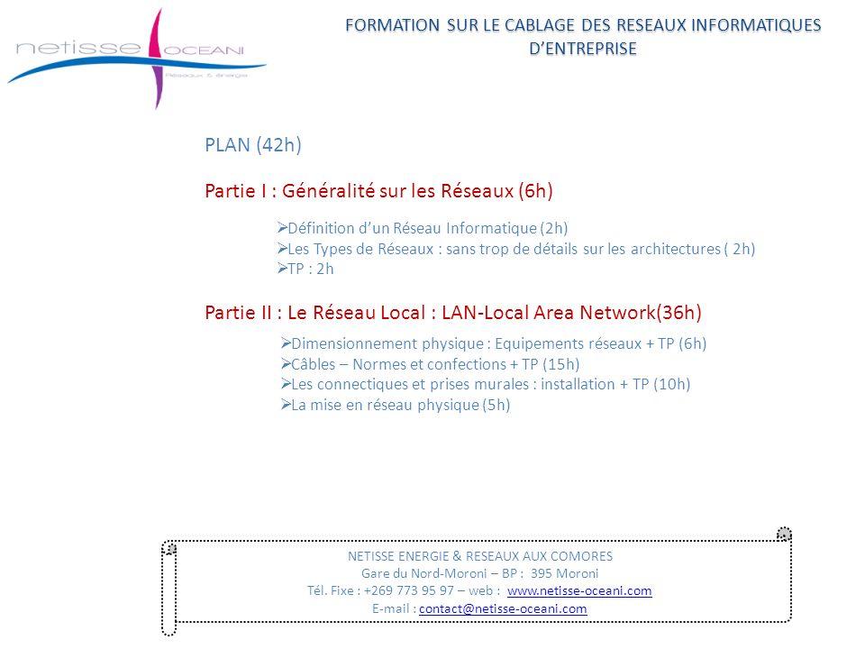 FORMATION SUR LE CABLAGE DES RESEAUX INFORMATIQUES DENTREPRISE NETISSE ENERGIE & RESEAUX AUX COMORES Gare du Nord-Moroni – BP : 395 Moroni Tél. Fixe :