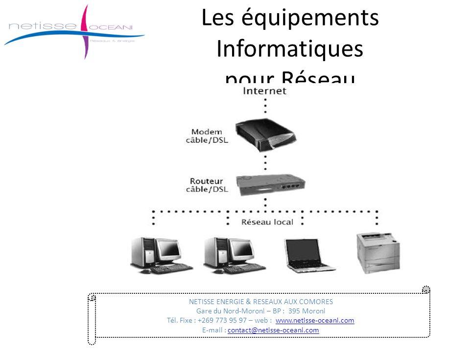 Les équipements Informatiques pour Réseau NETISSE ENERGIE & RESEAUX AUX COMORES Gare du Nord-Moroni – BP : 395 Moroni Tél. Fixe : +269 773 95 97 – web