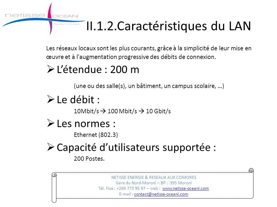 II.1.2.Caractéristiques du LAN Les réseaux locaux sont les plus courants, grâce à la simplicité de leur mise en œuvre et à l'augmentation progressive
