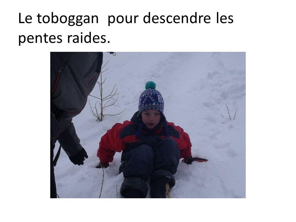 Le toboggan pour descendre les pentes raides.