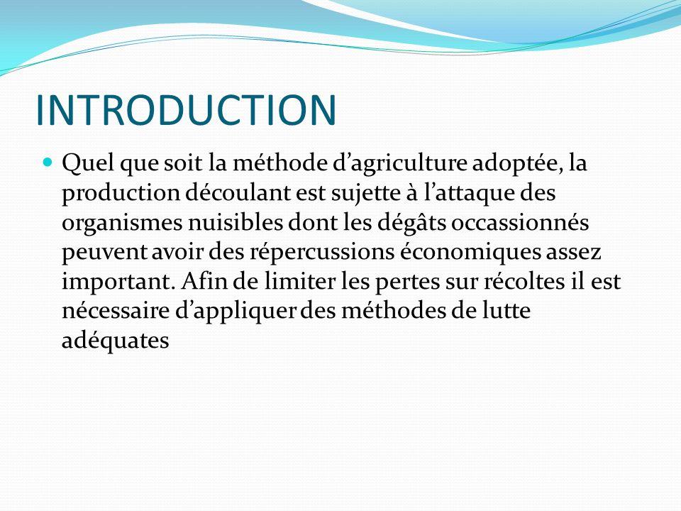 INTRODUCTION Quel que soit la méthode dagriculture adoptée, la production découlant est sujette à lattaque des organismes nuisibles dont les dégâts oc