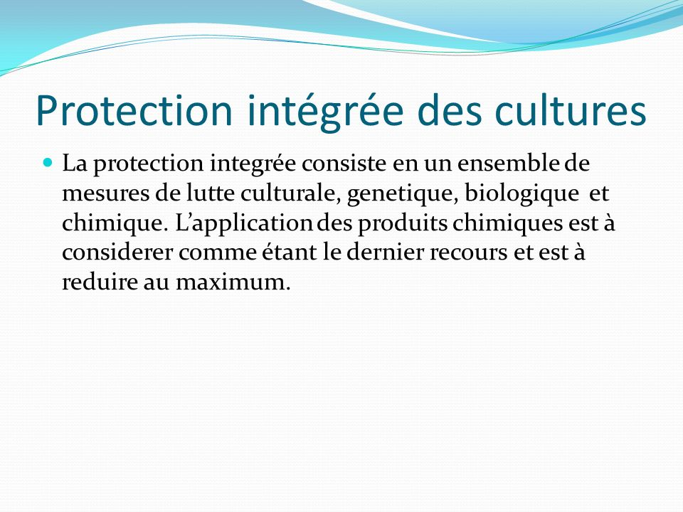 Protection intégrée des cultures La protection integrée consiste en un ensemble de mesures de lutte culturale, genetique, biologique et chimique. Lapp