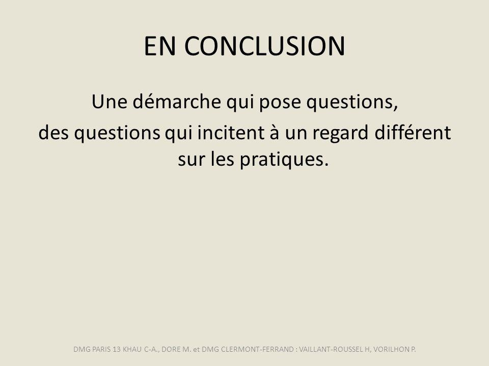 EN CONCLUSION Une démarche qui pose questions, des questions qui incitent à un regard différent sur les pratiques. DMG PARIS 13 KHAU C-A., DORE M. et