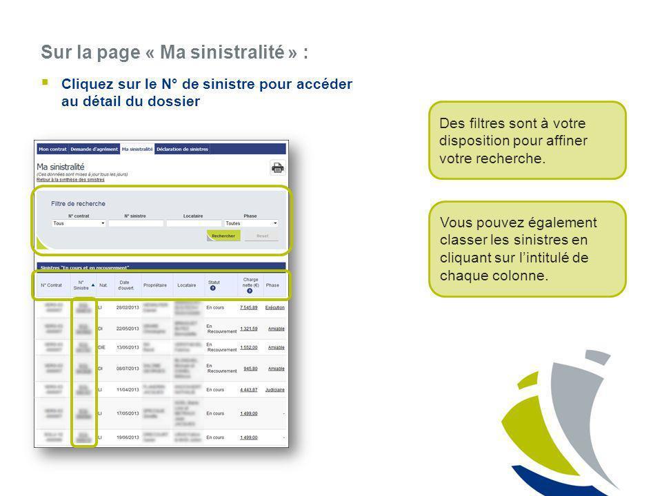 Sur la page « Ma sinistralité » : Cliquez sur le N° de sinistre pour accéder au détail du dossier Des filtres sont à votre disposition pour affiner vo