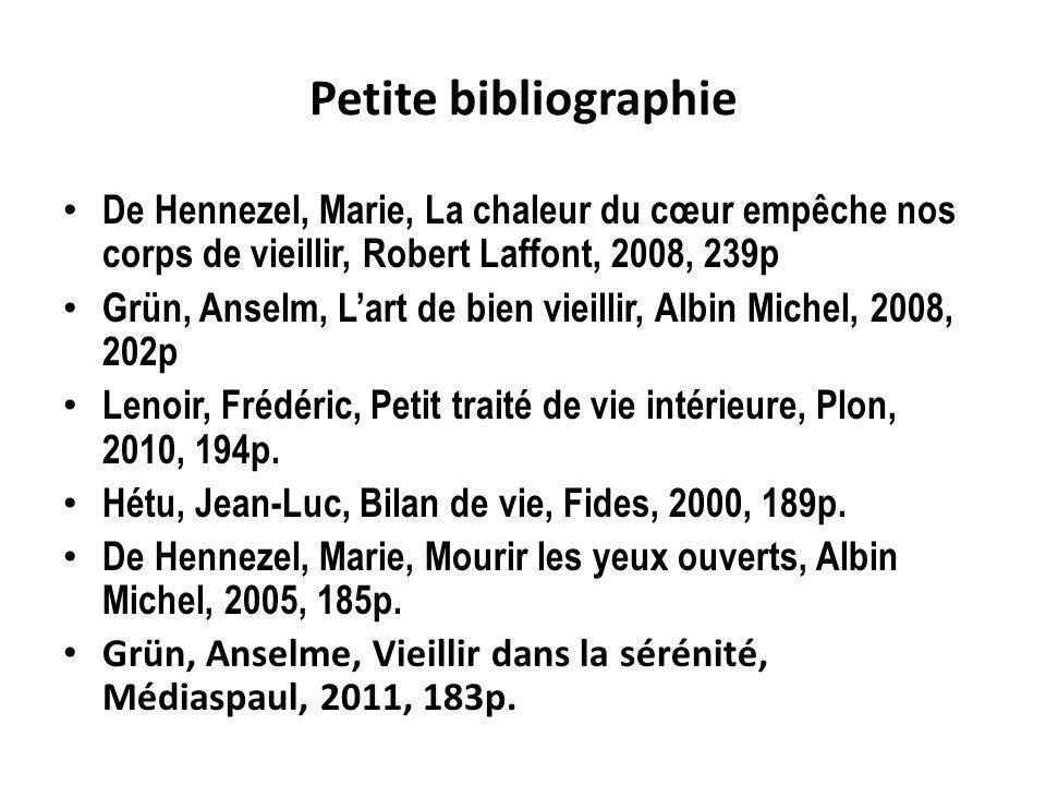 Petite bibliographie De Hennezel, Marie, La chaleur du cœur empêche nos corps de vieillir, Robert Laffont, 2008, 239p Grün, Anselm, Lart de bien vieil