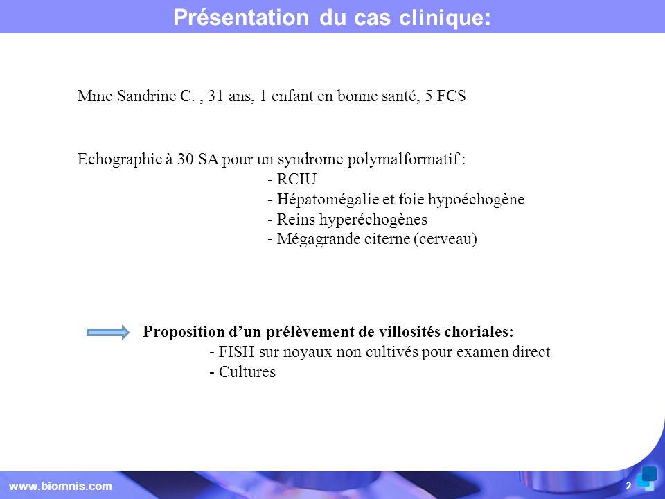 2 Présentation du cas clinique : www.biomnis.com Mme Sandrine C., 31 ans, 1 enfant en bonne santé, 5 FCS Echographie à 30 SA pour un syndrome polymalf