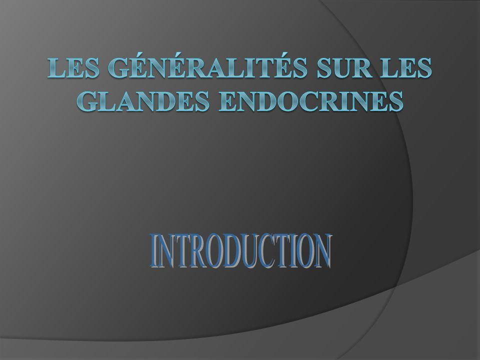 Le système endocrinien est constitué: Glandes qui sont représentées par des organes ex: la thyroïde, hypophyse etc.