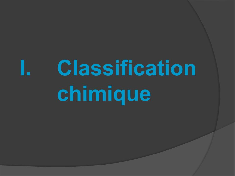 I.Classification chimique