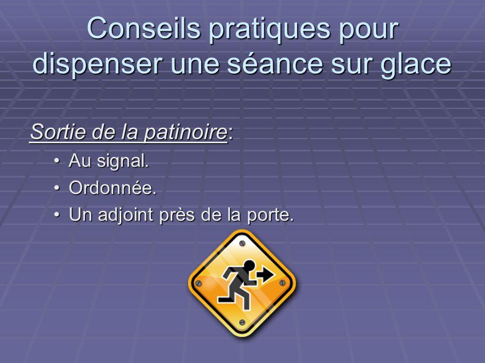 Conseils pratiques pour dispenser une séance sur glace Sortie de la patinoire: Au signal.Au signal.