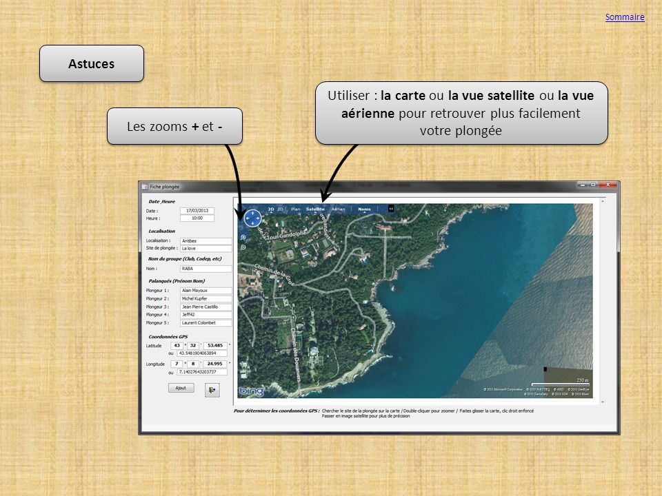 Astuces Utiliser : la carte ou la vue satellite ou la vue aérienne pour retrouver plus facilement votre plongée Les zooms + et - Sommaire