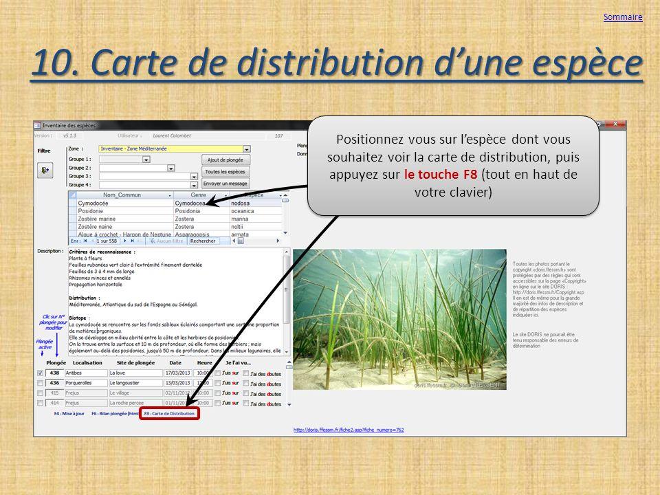 10. Carte de distribution dune espèce Sommaire Positionnez vous sur lespèce dont vous souhaitez voir la carte de distribution, puis appuyez sur le tou