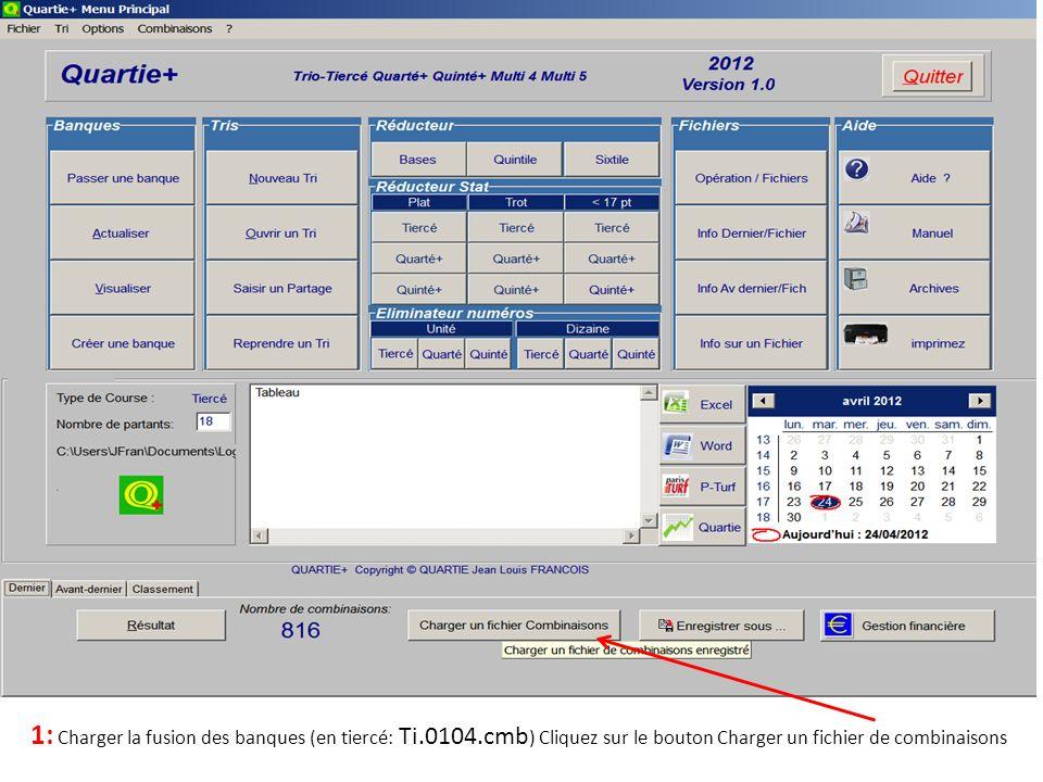 1: Charger la fusion des banques (en tiercé: Ti.0104.cmb ) Cliquez sur le bouton Charger un fichier de combinaisons