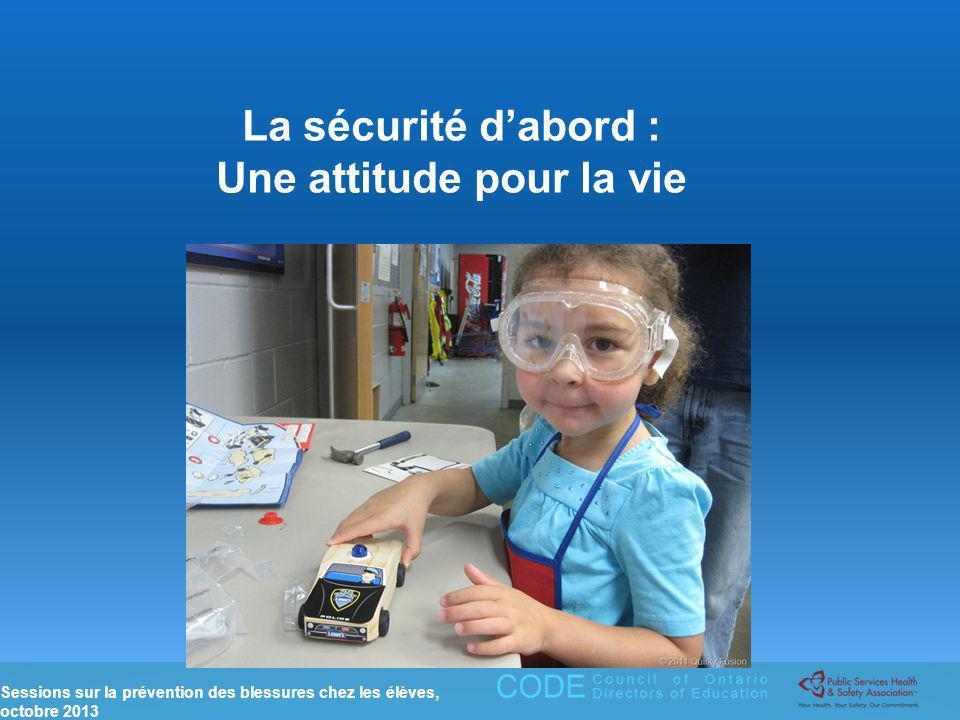 Sessions sur la prévention des blessures chez les élèves, octobre 2013 La sécurité dabord : Une attitude pour la vie