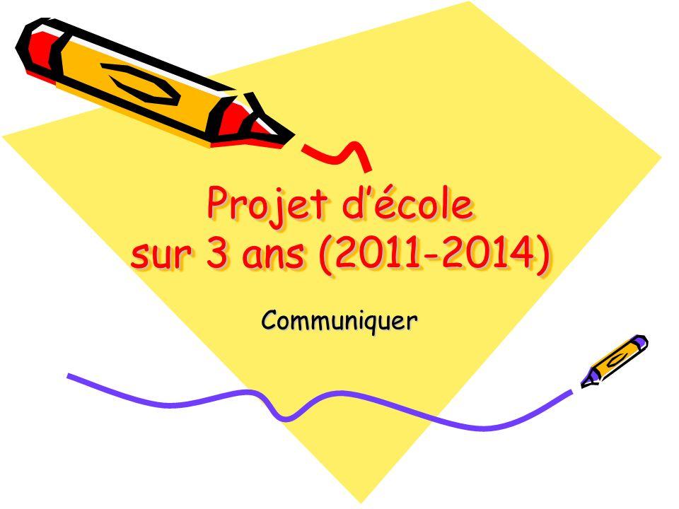 Projet décole sur 3 ans (2011-2014) Communiquer