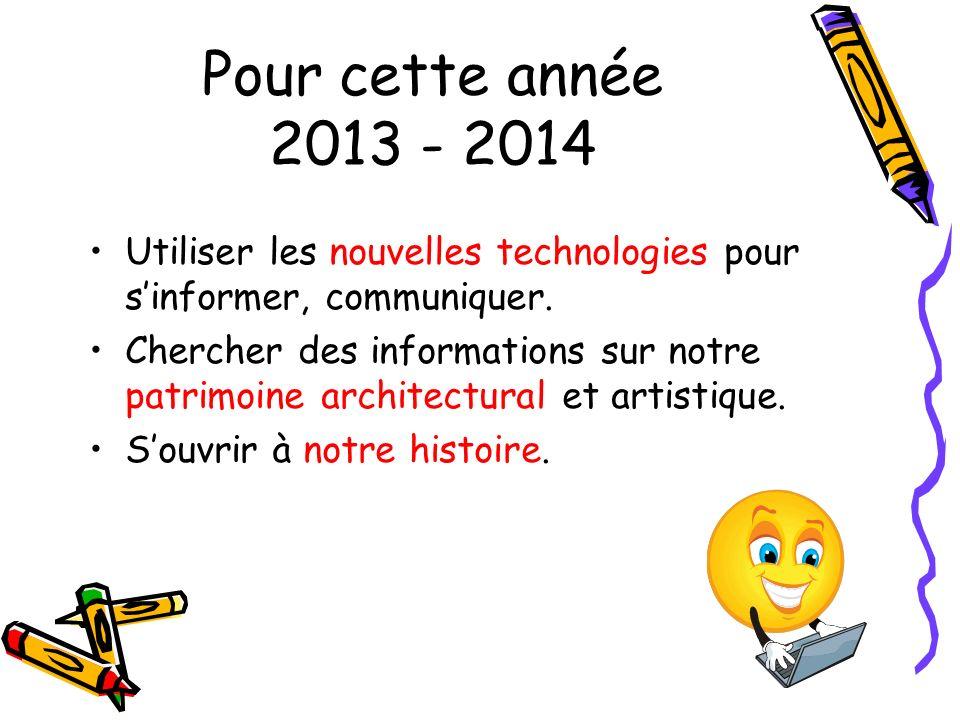 Pour cette année 2013 - 2014 Utiliser les nouvelles technologies pour sinformer, communiquer. Chercher des informations sur notre patrimoine architect