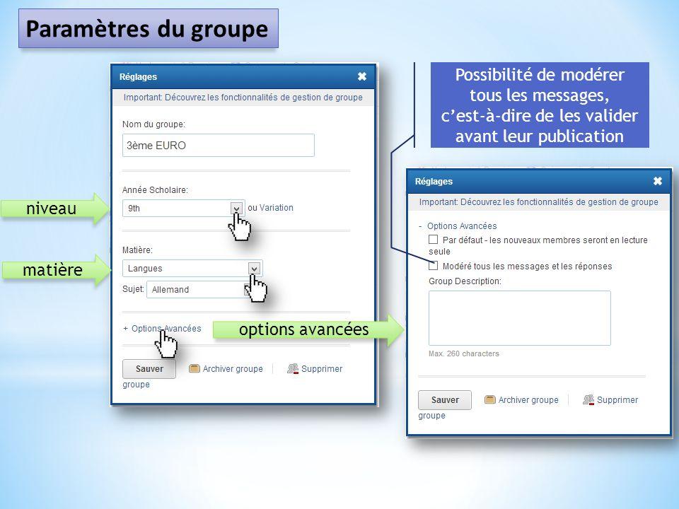 niveau matière options avancées Possibilité de modérer tous les messages, cest-à-dire de les valider avant leur publication