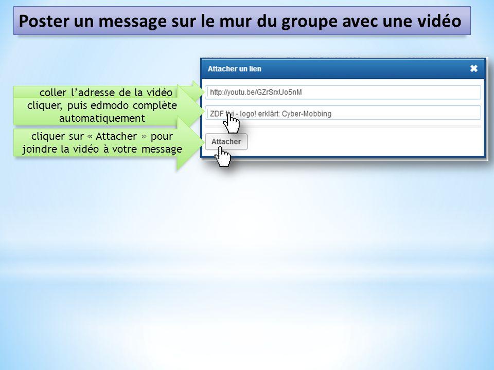 Poster un message sur le mur du groupe avec une vidéo coller ladresse de la vidéo cliquer, puis edmodo complète automatiquement cliquer sur « Attacher