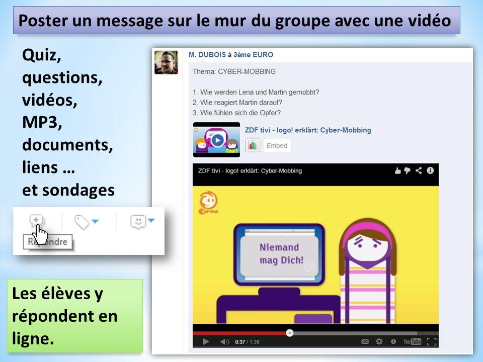 Les élèves y répondent en ligne. Quiz, questions, vidéos, MP3, documents, liens … et sondages Poster un message sur le mur du groupe avec une vidéo