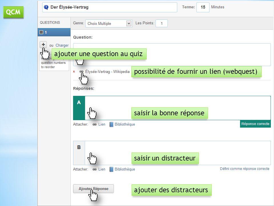 ajouter des distracteurs ajouter une question au quiz saisir un distracteur possibilité de fournir un lien (webquest) saisir la bonne réponse QCM