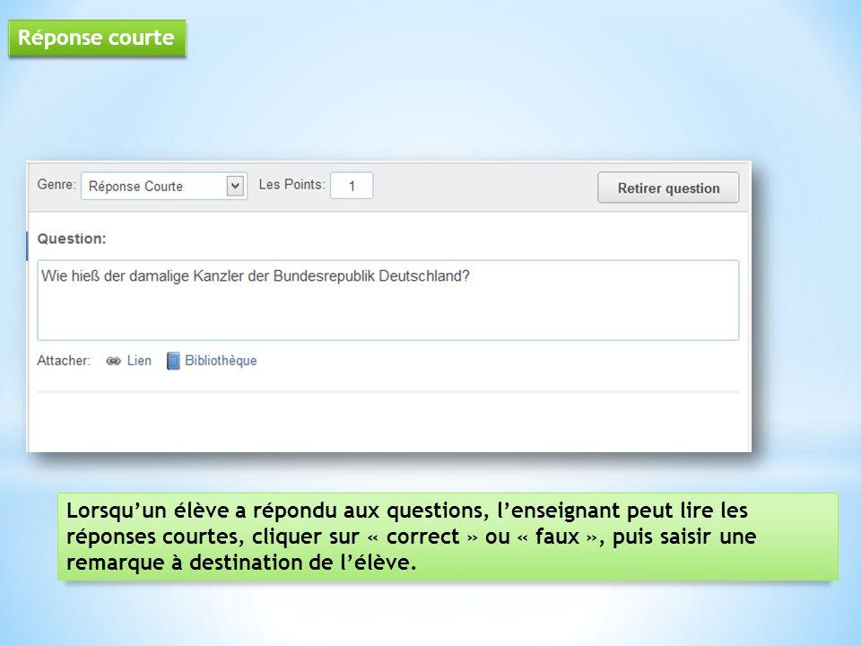 Réponse courte Lorsquun élève a répondu aux questions, lenseignant peut lire les réponses courtes, cliquer sur « correct » ou « faux », puis saisir un