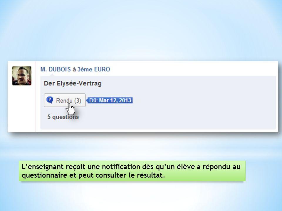 Lenseignant reçoit une notification dès quun élève a répondu au questionnaire et peut consulter le résultat.