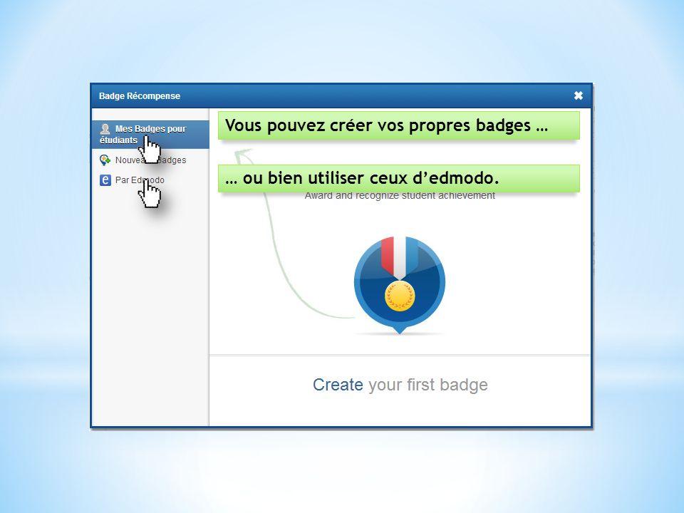 Vous pouvez créer vos propres badges … … ou bien utiliser ceux dedmodo.