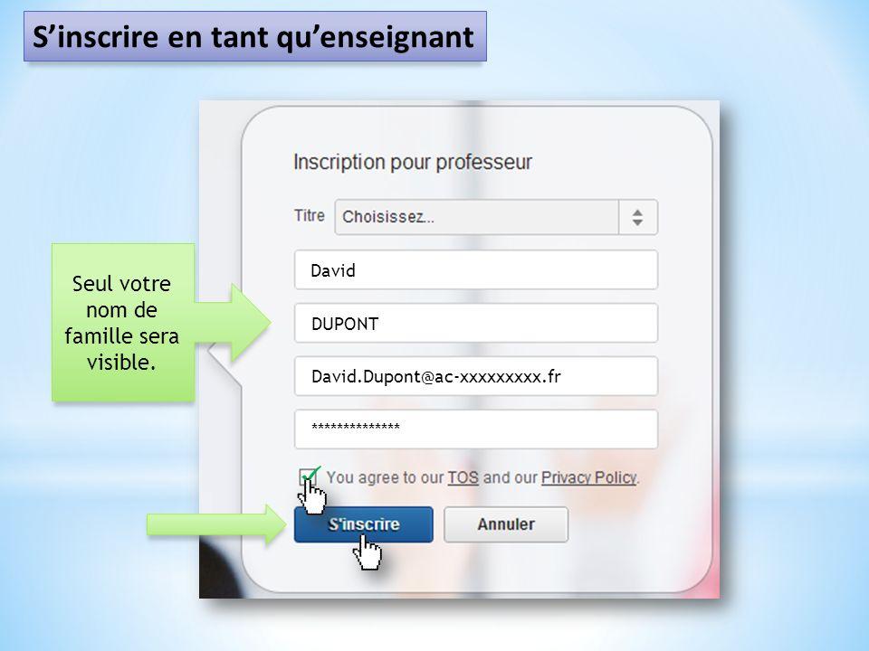 David DUPONT David.Dupont@ac-xxxxxxxxx.fr ************** Seul votre nom de famille sera visible.