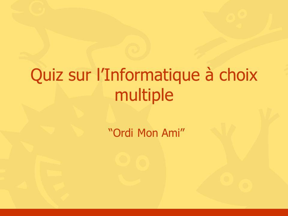Ordi Mon Ami Quiz sur lInformatique à choix multiple