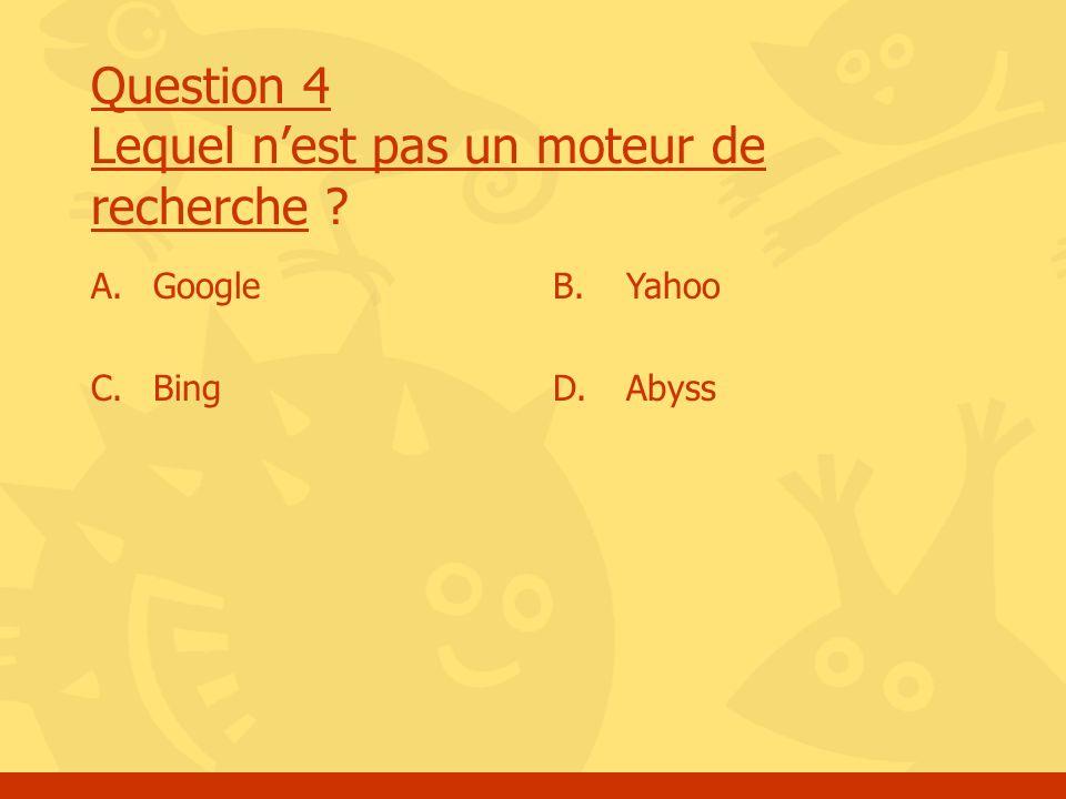 Question 4 Lequel nest pas un moteur de recherche ? A.Google C. Bing B.Yahoo D. Abyss