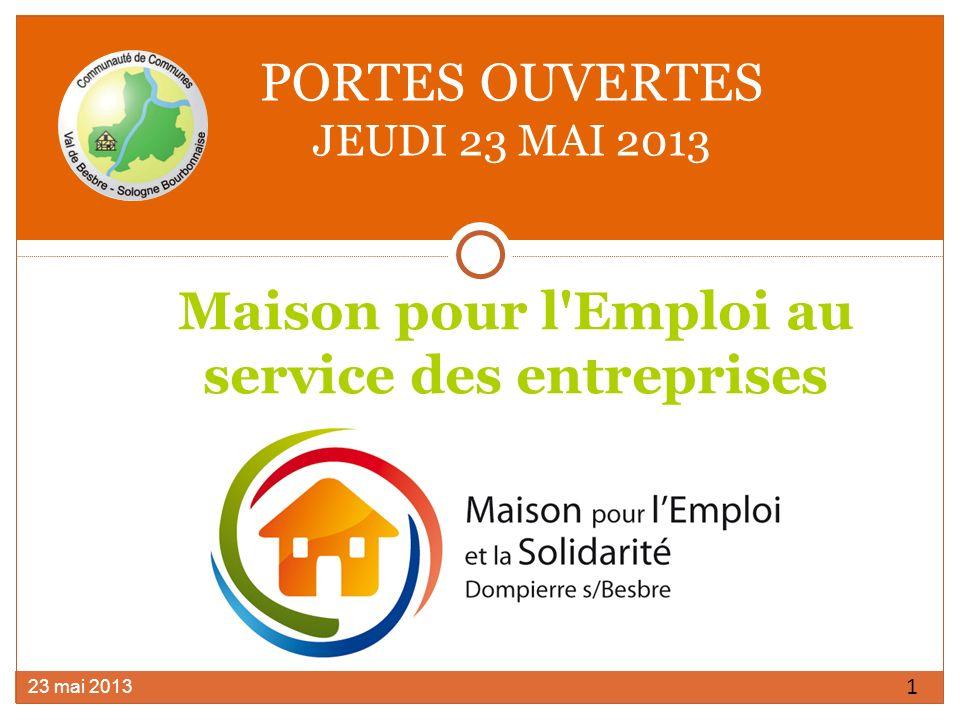PORTES OUVERTES JEUDI 23 MAI 2013 23 mai 2013 1 Maison pour l Emploi au service des entreprises