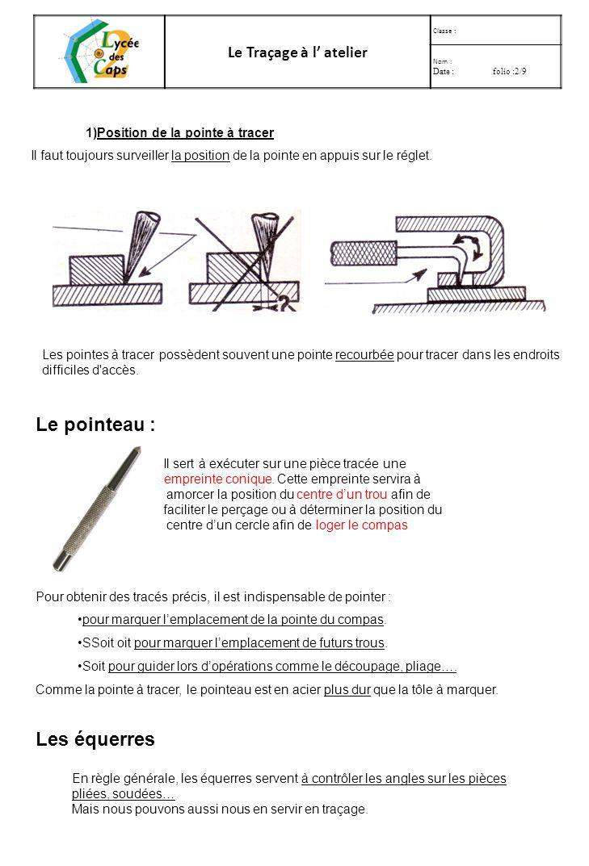 Le Traçage à l atelier Classe : Nom : Date : folio :1/9 LE MATERIEL : Le réglet Pour obtenir des tracés précis et rapide, il est nécessaire de se servir du réglet.