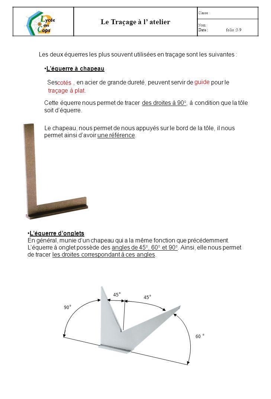 Le Traçage à l atelier Classe : Nom : Date : folio :2/9 1)Position de la pointe à tracer Il faut toujours surveiller la position de la pointe en appuis sur le réglet.