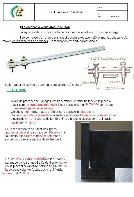Le Traçage à l atelier Classe : Nom : Date : folio :5/9 1)Le compas à secteur et à pointes rapportées Cest aujourdhui, le compas le plus utilisé. Il p