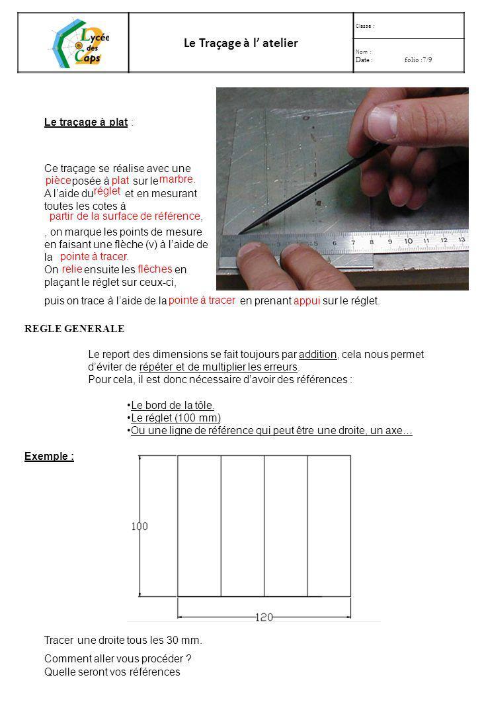 Le Traçage à l atelier Classe : Nom : Date : folio :6/9 1)Le compas à verge gradué ou non Lorsque la valeur du rayon à tracer est grande, on utilise un compas à verge.
