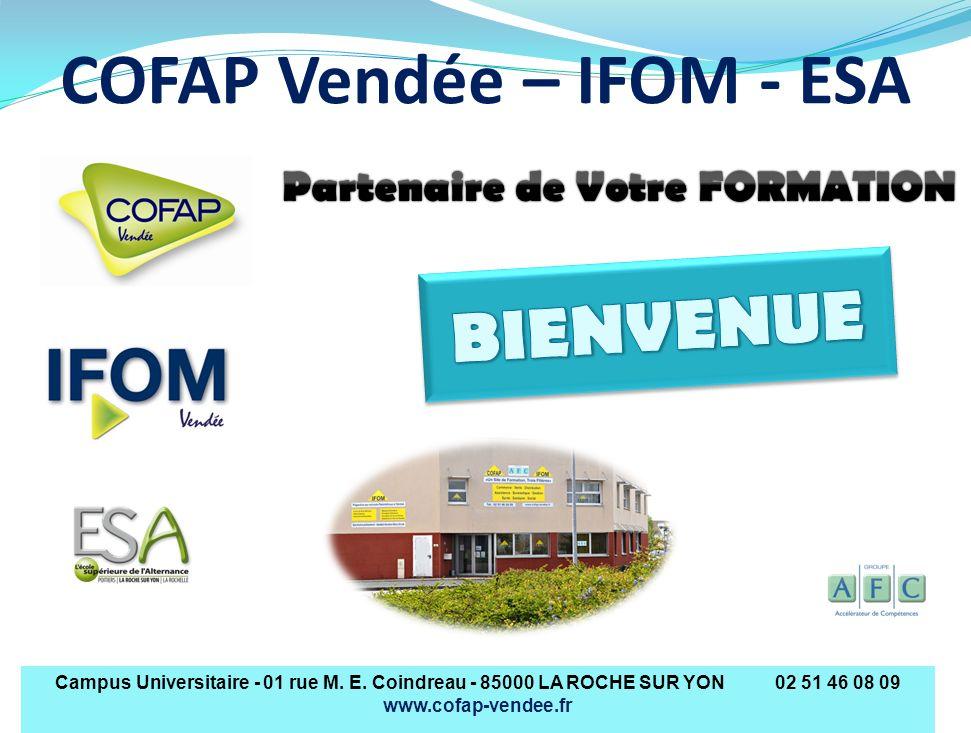 COFAP Vendée – IFOM - ESA Campus Universitaire - 01 rue M. E. Coindreau - 85000 LA ROCHE SUR YON 02 51 46 08 09 www.cofap-vendee.fr
