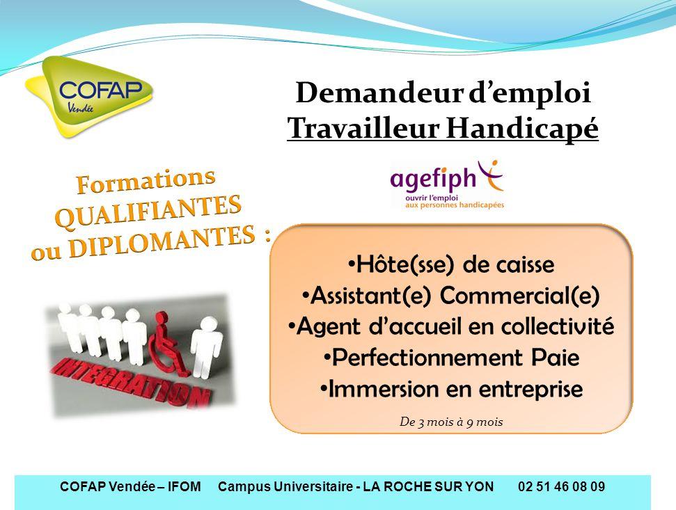 COFAP Vendée – IFOM Campus Universitaire - LA ROCHE SUR YON 02 51 46 08 09 Hôte(sse) de caisse Assistant(e) Commercial(e) Agent daccueil en collectivi