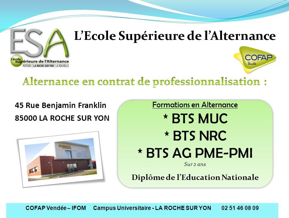 COFAP Vendée – IFOM Campus Universitaire - LA ROCHE SUR YON 02 51 46 08 09 Formations en Alternance * BTS MUC * BTS NRC * BTS AG PME-PMI Sur 2 ans Dip