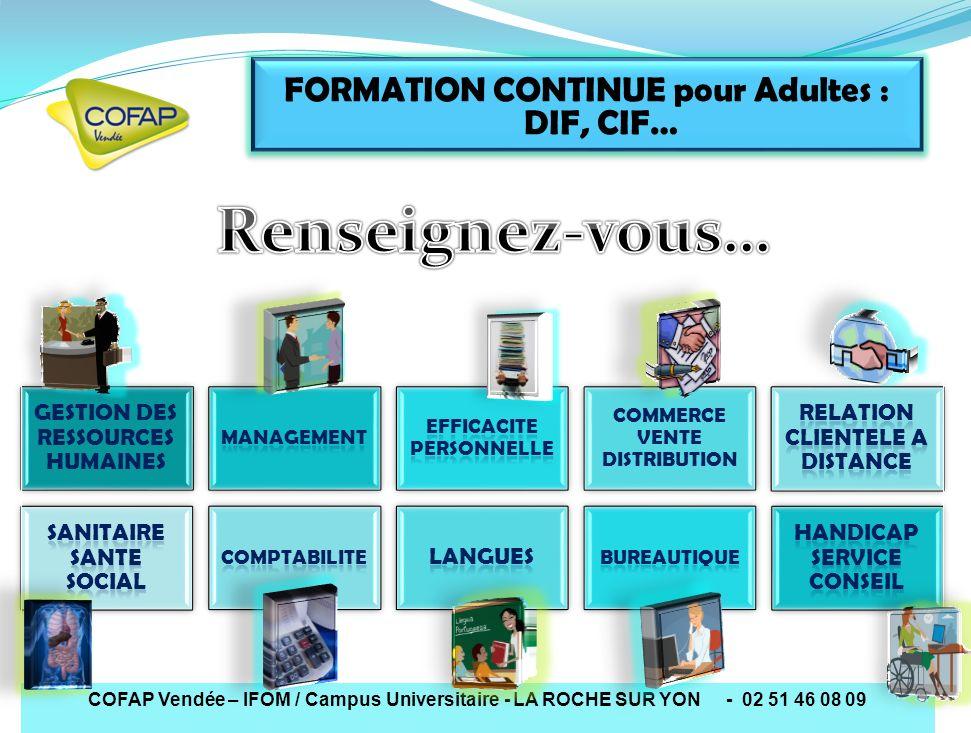COFAP Vendée – IFOM / Campus Universitaire - LA ROCHE SUR YON - 02 51 46 08 09 FORMATION CONTINUE pour Adultes : DIF, CIF… GESTION DES RESSOURCES HUMA