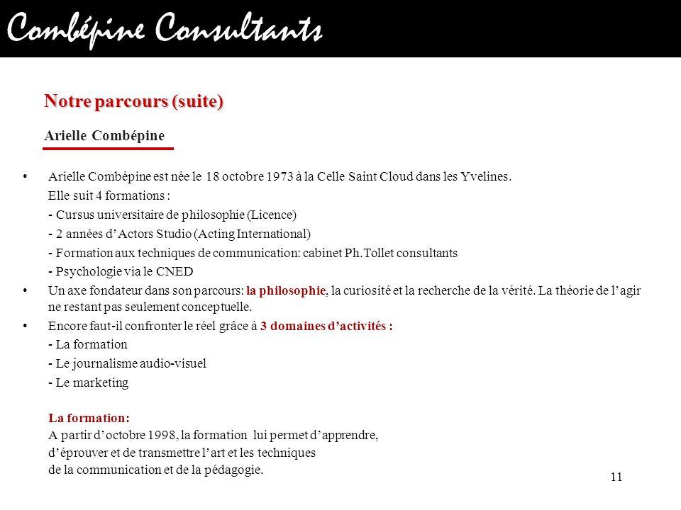 Combépine Consultants Arielle Combépine est née le 18 octobre 1973 à la Celle Saint Cloud dans les Yvelines. Elle suit 4 formations : - Cursus univers