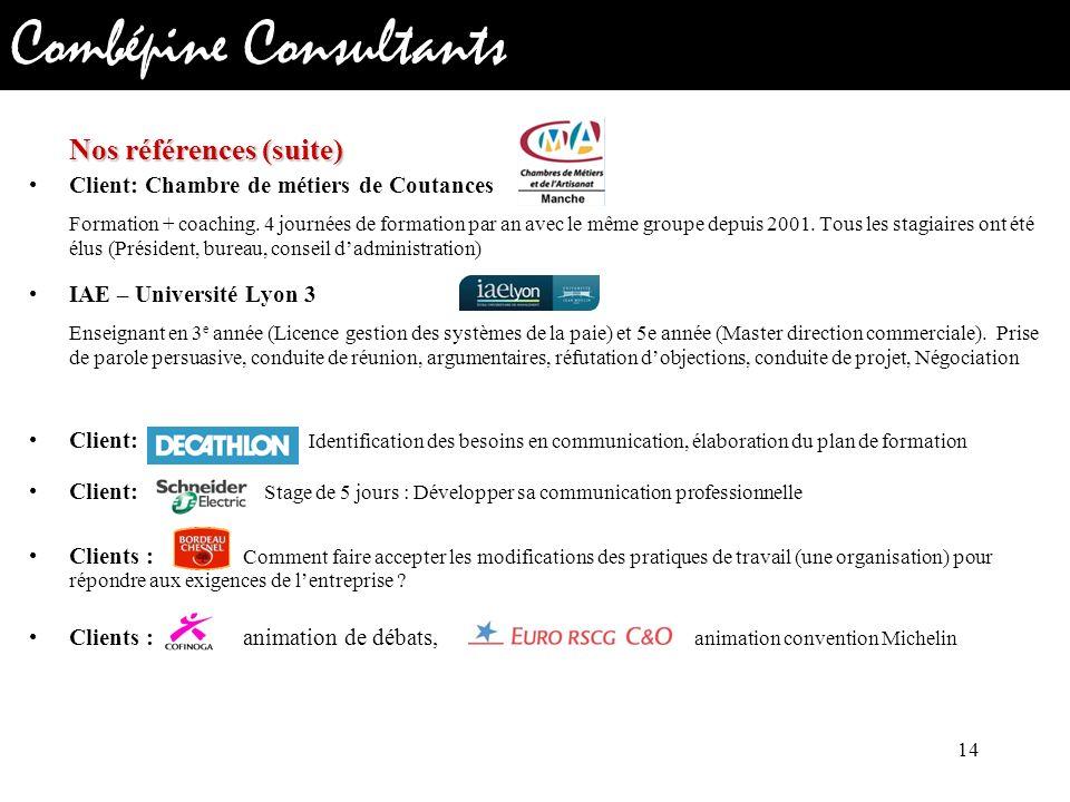 Combépine Consultants Client: Chambre de métiers de Coutances Formation + coaching. 4 journées de formation par an avec le même groupe depuis 2001. To