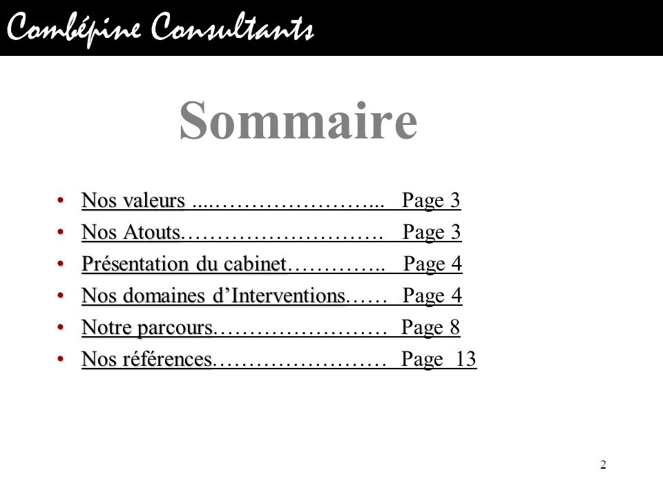 Combépine Consultants Nos valeursNos valeurs....…………………... Page 3Nos valeursNos valeurs....…………………... Page 3 Nos AtoutsNos Atouts………………………. Page 3Nos