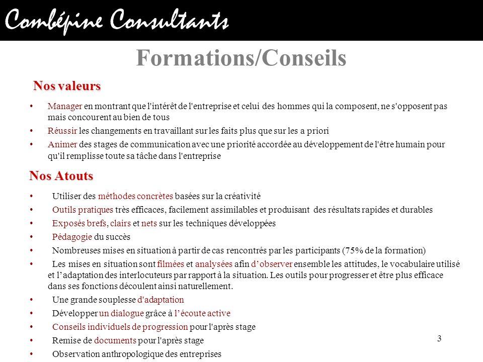 Combépine Consultants Formations/Conseils Nos valeurs Nos valeurs Manager en montrant que l'intérêt de l'entreprise et celui des hommes qui la compose