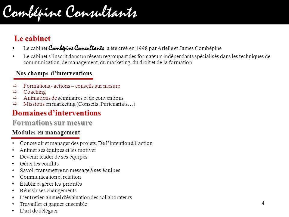 Combépine Consultants Le cabinet Combépine Consultants a été créé en 1998 par Arielle et James Combépine Le cabinet sinscrit dans un réseau regroupant