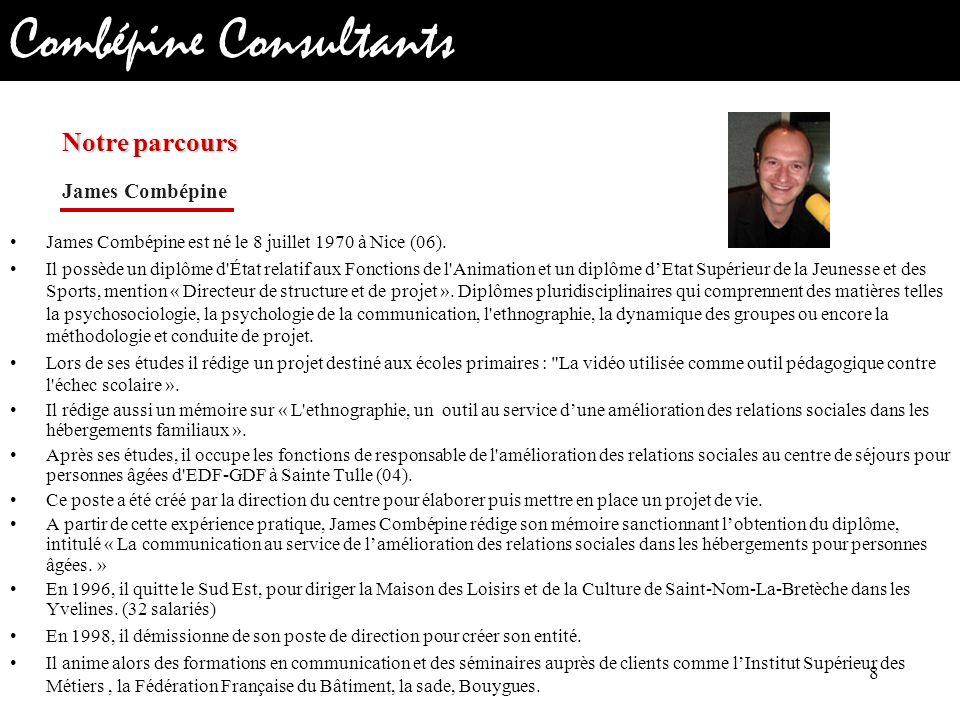 Combépine Consultants James Combépine est né le 8 juillet 1970 à Nice (06). Il possède un diplôme d'État relatif aux Fonctions de l'Animation et un di