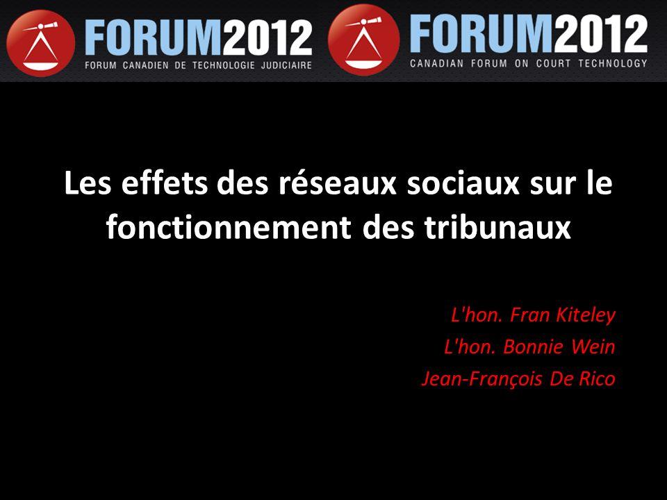 Les effets des réseaux sociaux sur le fonctionnement des tribunaux L'hon. Fran Kiteley L'hon. Bonnie Wein Jean-François De Rico