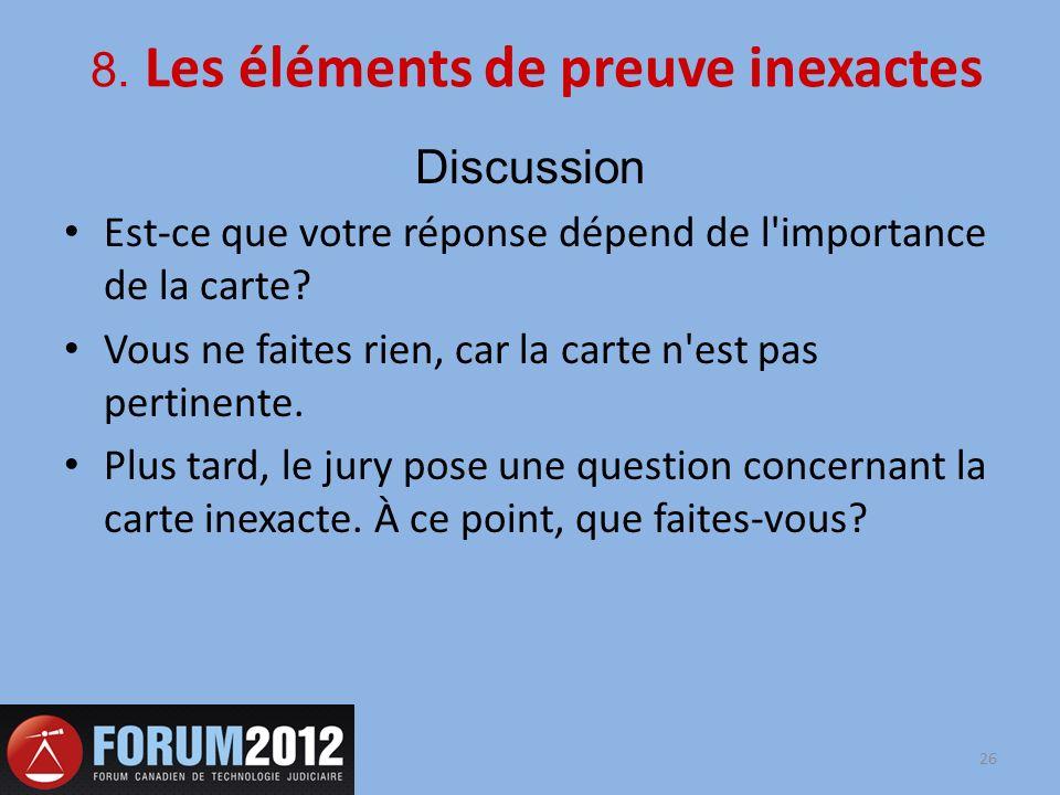 8. Les éléments de preuve inexactes Discussion Est-ce que votre réponse dépend de l'importance de la carte? Vous ne faites rien, car la carte n'est pa