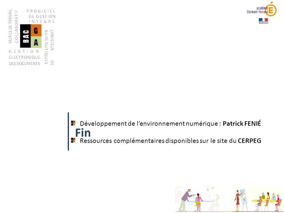 Développement de lenvironnement numérique : Patrick FENIÉ Ressources complémentaires disponibles sur le site du CERPEG Fin